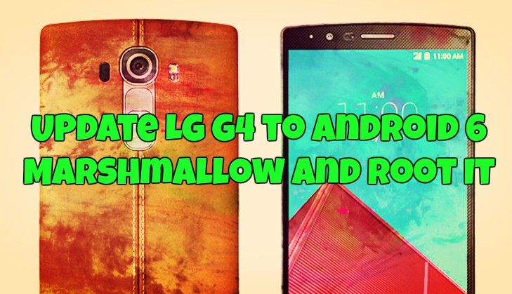 Update LG G4 to Android 6 Marshmallow and Root It