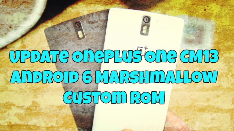 Update OnePlus One CM13 Android 6 Marshmallow Custom ROM