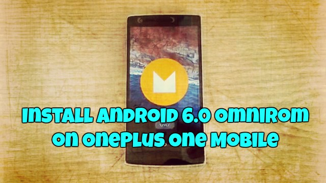 Install Android 6.0 OmniRom on OnePlus One Mobile