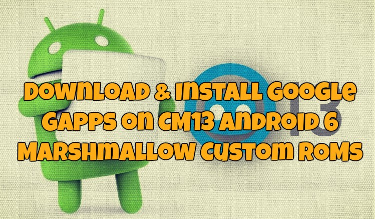 Download & Install Google Gapps on CM13 Android 6 Marshmallow Custom ROMs