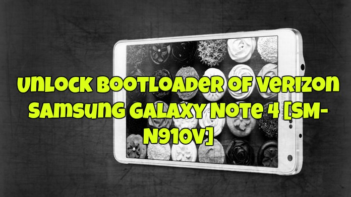 Unlock Bootloader of Verizon Samsung Galaxy Note 4 [SM-N910V]
