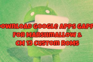Download Google Apps Gapps for Marshmallow & CM 13 Custom ROMs