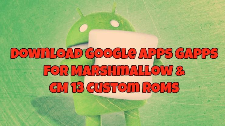 Download Google Apps Gapps for Marshmallow & CM 13 Custom ROMs