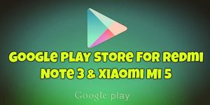 Google Play Store for Redmi Note 3 & Xiaomi Mi 5