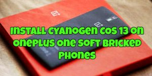 Install Cyanogen COS 13 on OnePlus One Soft Bricked Phones