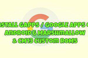 Install Gapps on Android 6 Marshmallow & CM13 Custom ROMs