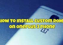 How to Install Custom ROMs On OnePlus 3 Phone