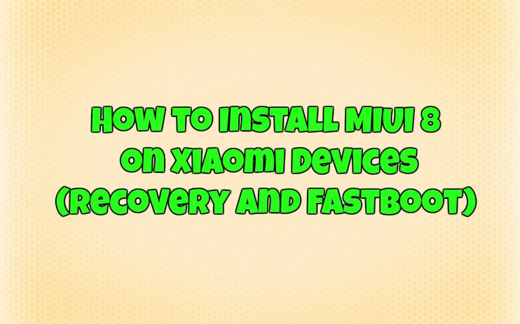 Install MIUI 8 on Xiaomi Devices