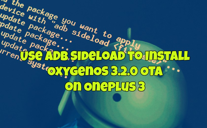 How to Use ADB Sideload to Install OxygenOS 3 2 1 OTA on Oneplus 3 Phone