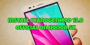 Install CyanogenMod 13.0 Official on Honor 5X