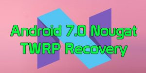 Android 7.0 Nougat TWRP Recovery