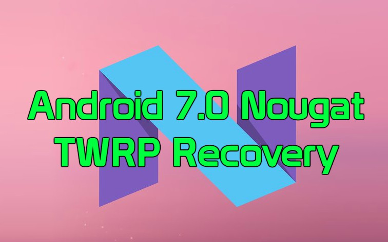 Android 7 0 Nougat TWRP Recovery - How to Install