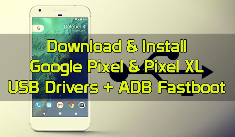Download Google Pixel, XL USB Drivers (ADB+Fastboot)