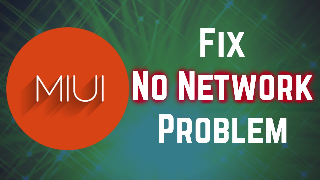 Steps To Fix No Network Problem on Redmi Note 3 or Any Other Xiaomi