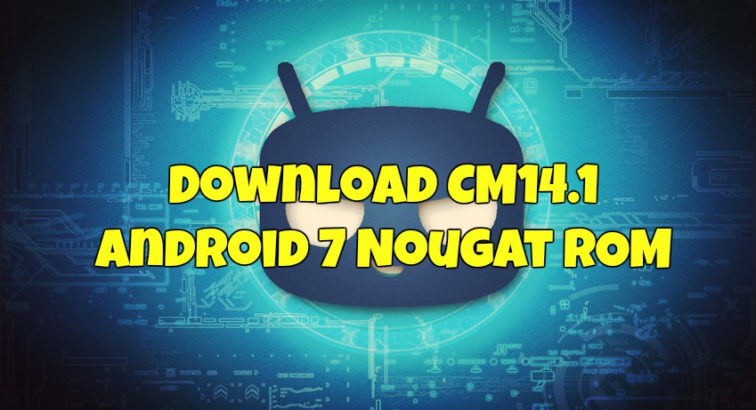 Download CM14 1 Android 7 Nougat ROM for your Phone
