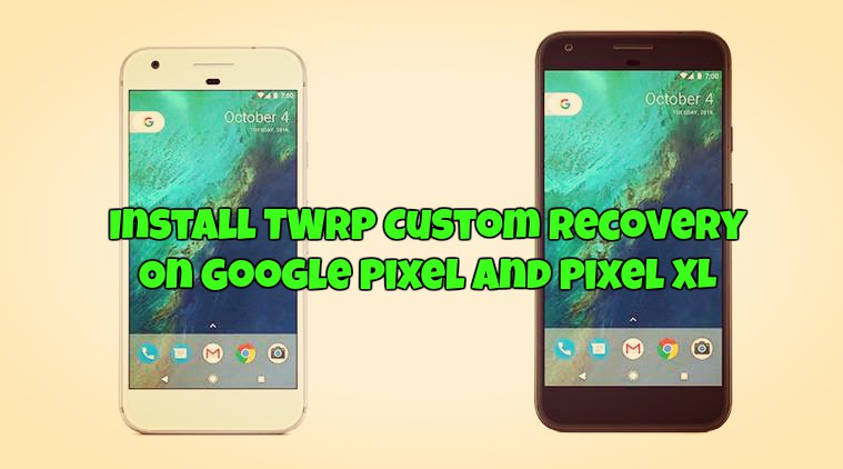 Install TWRP Custom Recovery On Google Pixel and Pixel XL