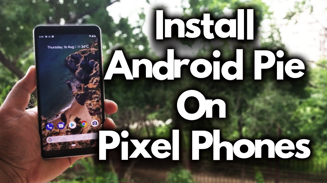 How To Flash Factory Images on Google Pixel Phones [Android 9 Pie]