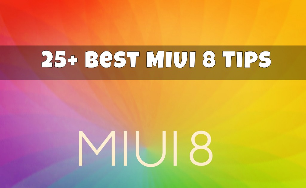 25+ Best MIUI 8 Tips You Should Know Before Using Xiaomi Phone