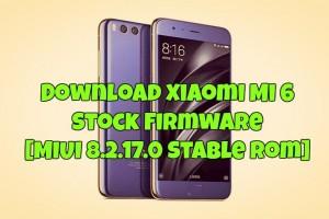 Download Xiaomi Mi 6 Stock Firmware [MIUI 8.2.17.0 Stable Rom]