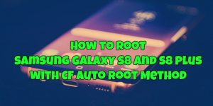 Root Samsung Galaxy S8 and S8 plus with CF Auto Root Method