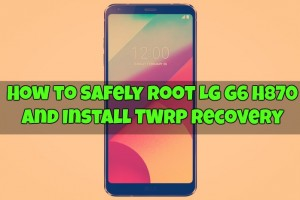 How to Safely Root LG G6 H870 and Install TWRP recovery