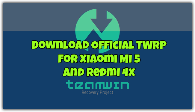 Official TWRP for Xiaomi Mi 5 and Redmi 4x