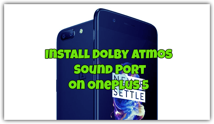 Improve OnePlus 5 Sound Quality With Dolby Atmos