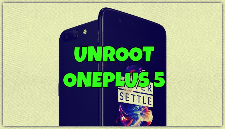 Unroot Oneplus 5