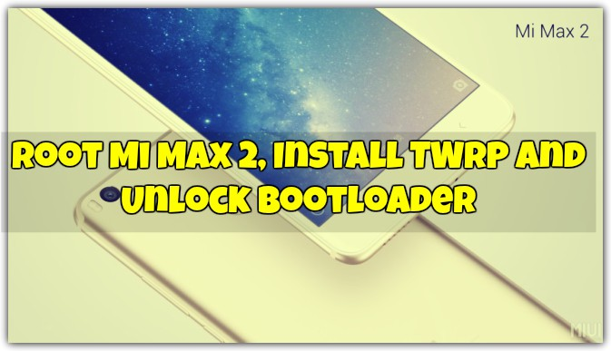 Root Mi Max 2, Install TWRP and Unlock Bootloader [FULL GUIDE]