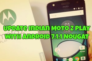 Update Indian Moto Z Play with Android 7.1.1 Nougat