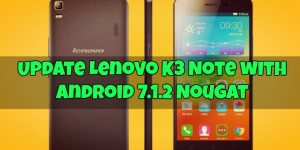 Update Lenovo K3 Note with Android 7.1.2 Nougat