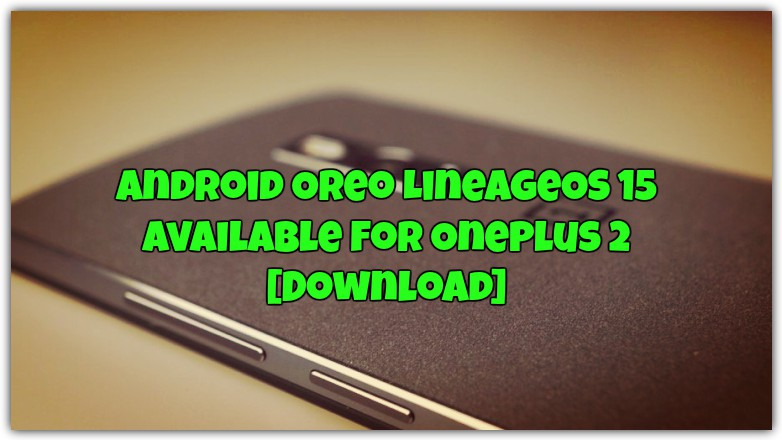Android Oreo LineageOS 15 Available for OnePlus 2 [Download]