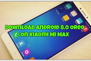 Download Android 8.0 Oreo On Xiaomi MI Max