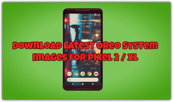 Download Latest Oreo System Images for Pixel 2 / XL