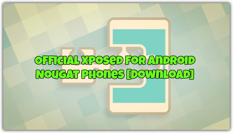 Official Xposed for Android Nougat Phones [Download]