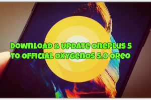 Download & Update OnePlus 5 to Official OxygenOS 5.0 Oreo