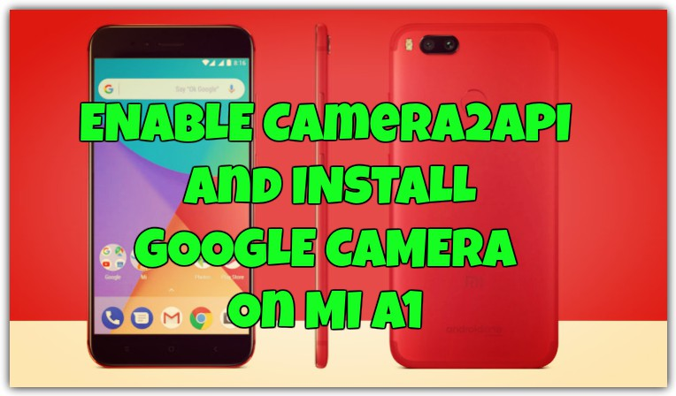 How to Enable Camera2API, EIS, and Google Camera On Mi A1 [No-Root]