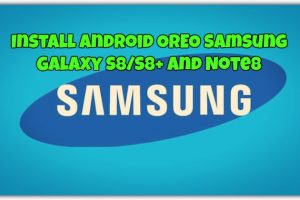 Install Android OREO Samsung Galaxy S8 and Note8