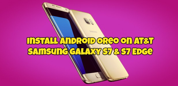 Install Android Oreo on AT&T Samsung Galaxy S7 & S7 Edge