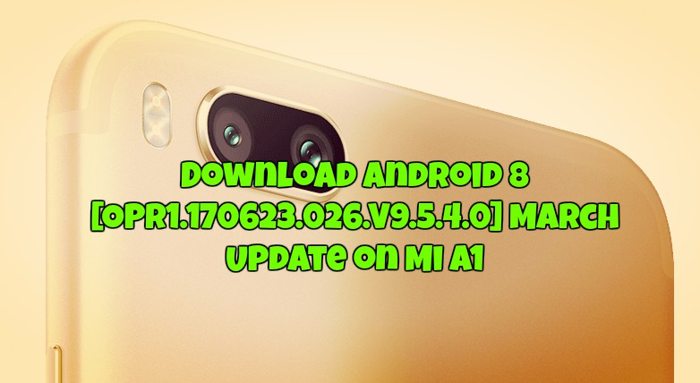 Download Android 8 [OPR1.170623.026.V9.5.4.0] March Update on Mi A1