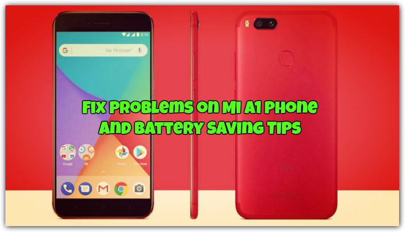 Fix Problems on Mi A1 Phone and Battery Saving Tips