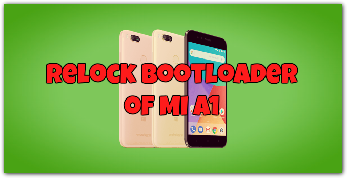 How To Relock Bootloader of Mi A1 Android One