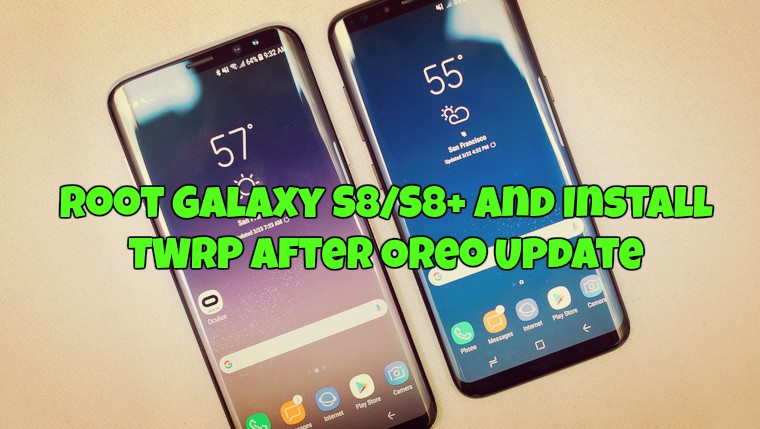 Root Galaxy S8/S8+ and Install TWRP After Oreo Update