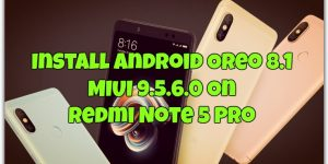 Install Android Oreo 8.1 MIUI 9.5.6.0 Global Stable On Redmi Note 5 Pro