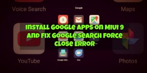 Install Google Apps on MIUI 9 and Fix Google Search Force Close Error