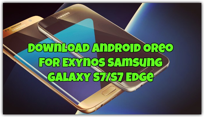 Download Android Oreo For Exynos Samsung Galaxy S7/S7 Edge