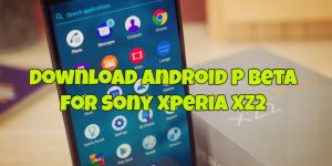 Download Android P Beta for Sony Xperia XZ2