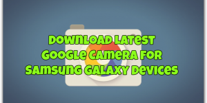 Download Latest Google Camera for Samsung Galaxy Devices