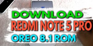 Download Redmi Note 5 Pro Android 8.1 Oreo Update