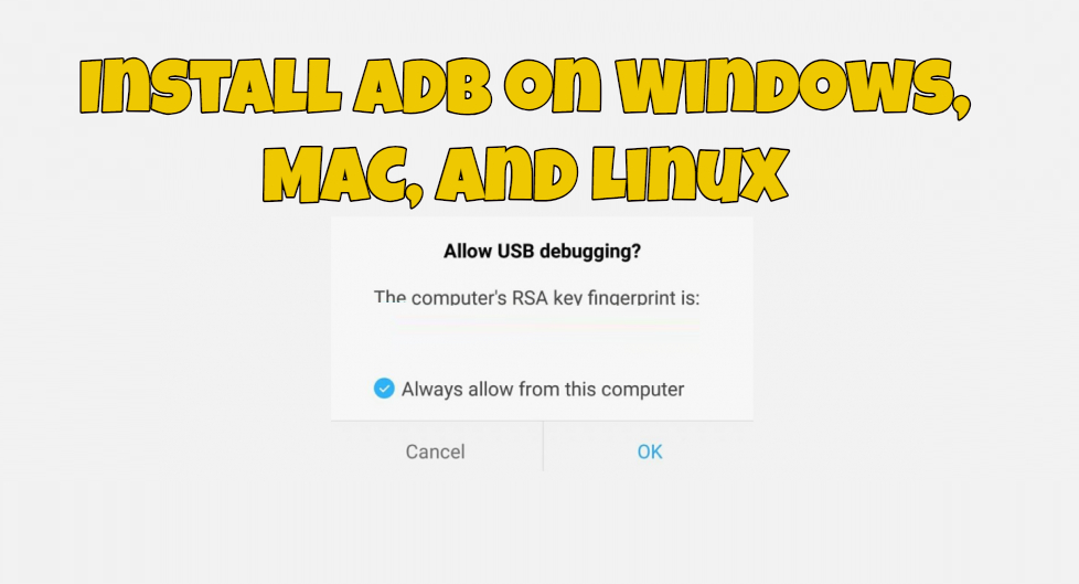 How to Install ADB on Windows, MAC, and Linux [UPDATED - 2019]